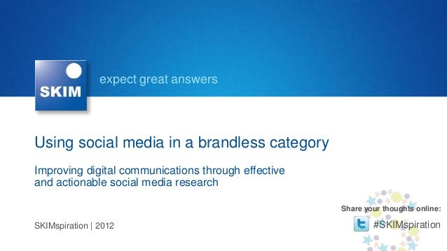 expect great answersUsing social media in a brandless categoryImproving digital communications through effectiveand action...