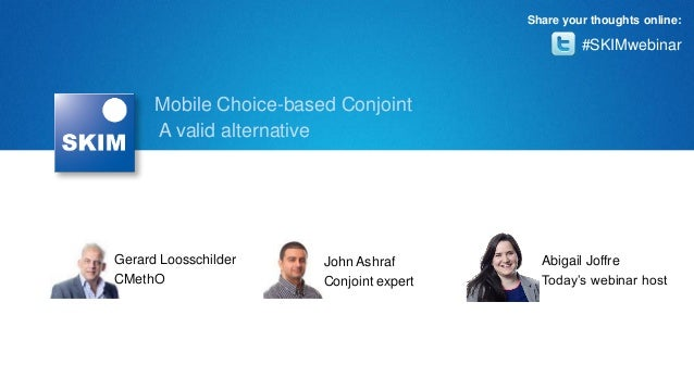 Share your thoughts online:  #SKIMwebinar  Mobile Choice-based Conjoint A valid alternative  Gerard Loosschilder CMethO  J...