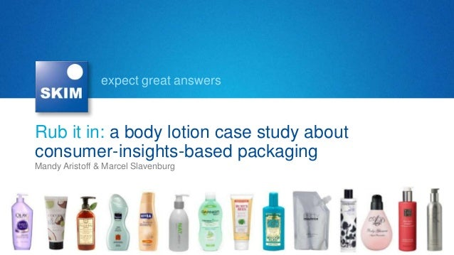 expect great answersRub it in: a body lotion case study aboutconsumer-insights-based packagingMandy Aristoff & Marcel Slav...