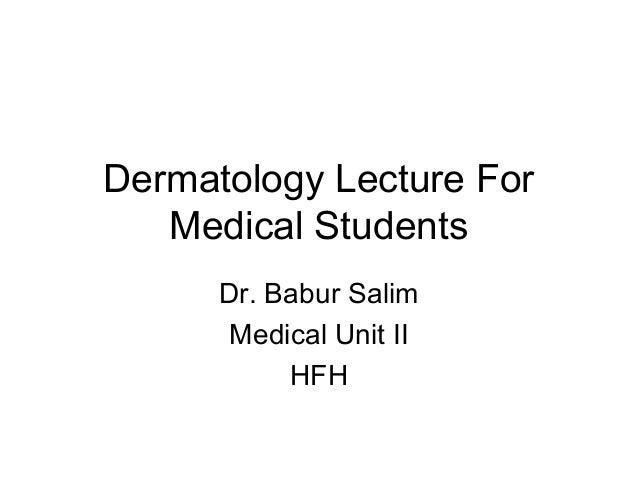 Dermatology Lecture For Medical Students Dr. Babur Salim Medical Unit II HFH