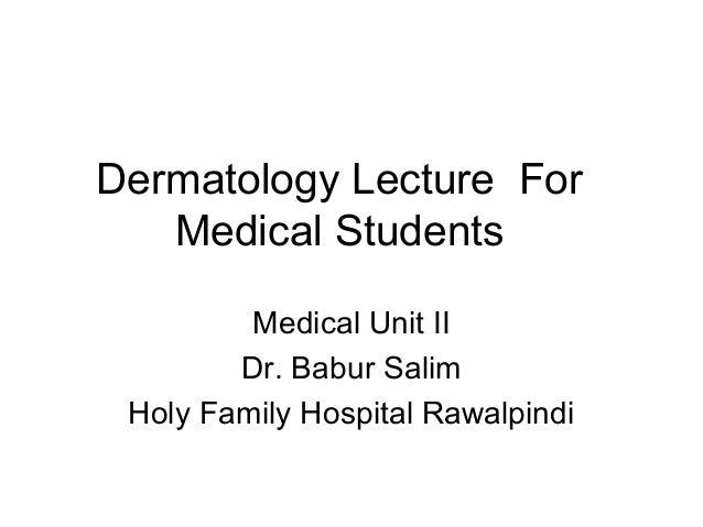 Dermatology Lecture For Medical Students Medical Unit II Dr. Babur Salim Holy Family Hospital Rawalpindi