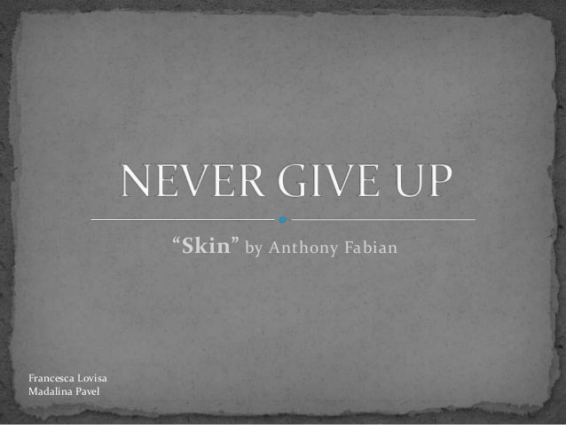 """Skin"" by Anthony Fabian  Francesca Lovisa Madalina Pavel"