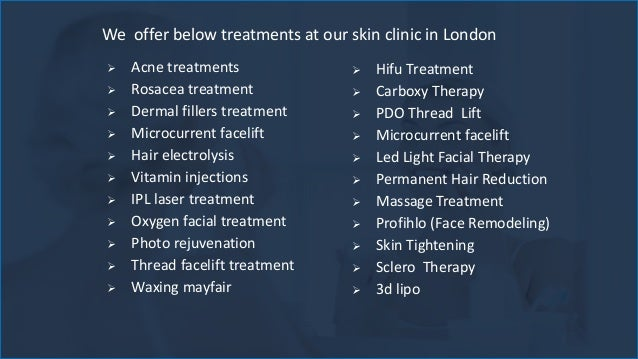 We offer below treatments at our skin clinic in London  Acne treatments  Rosacea treatment  Dermal fillers treatment  ...