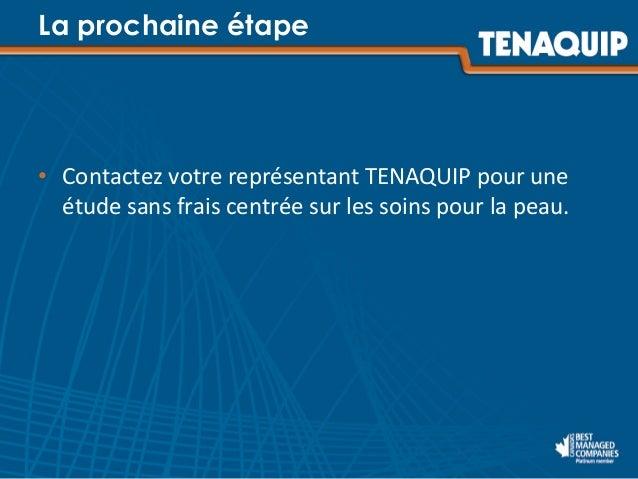 • Contactez  votre  représentant  TENAQUIP  pour  une   étude  sans  frais  centrée  sur  les  so...