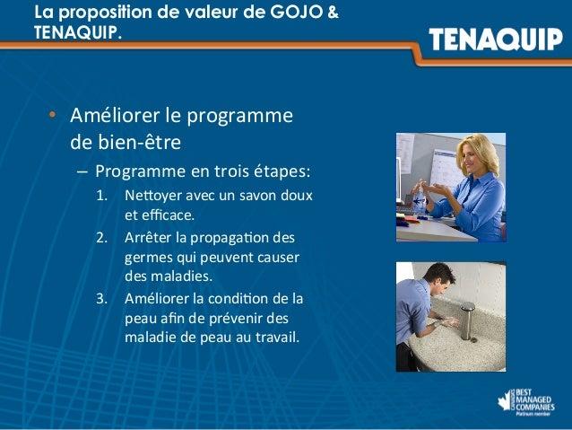 La proposition de valeur de GOJO & TENAQUIP. • Améliorer  le  programme   de  bien-‐être   – Programme  en...
