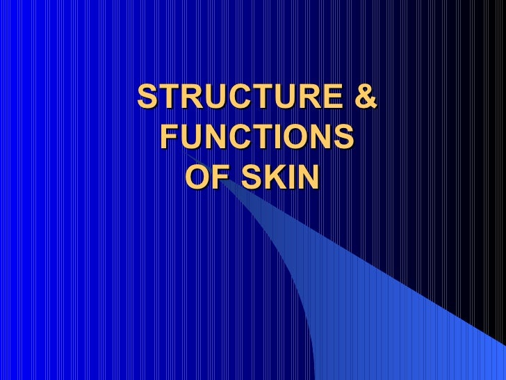 STRUCTURE & FUNCTIONS OF SKIN