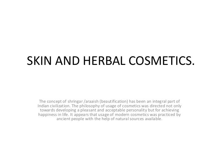 SKIN AND HERBAL COSMETICS. <br />The concept of shringar /araaish (beautification) has been an integral part of Indian ci...