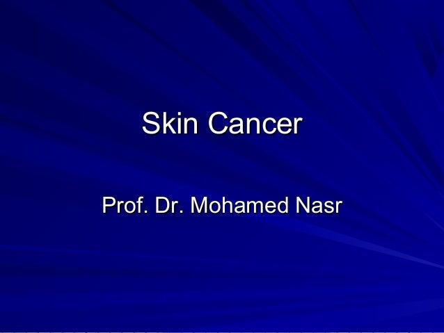 Skin CancerSkin Cancer Prof. Dr. Mohamed NasrProf. Dr. Mohamed Nasr