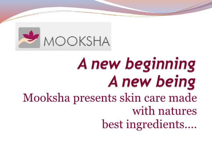 Mooksha presents skin care made with natures best ingredients....