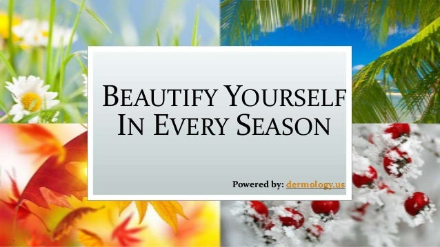 BEAUTIFY YOURSELF IN EVERY SEASON Powered by: dermology.us