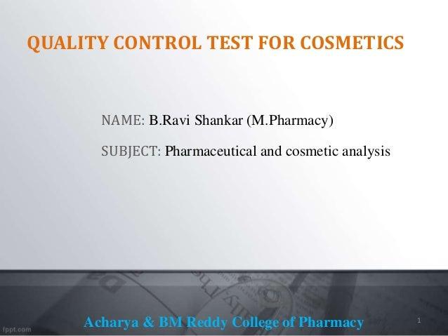 QUALITY CONTROL TEST FOR COSMETICS NAME: B.Ravi Shankar (M.Pharmacy) SUBJECT: Pharmaceutical and cosmetic analysis Acharya...