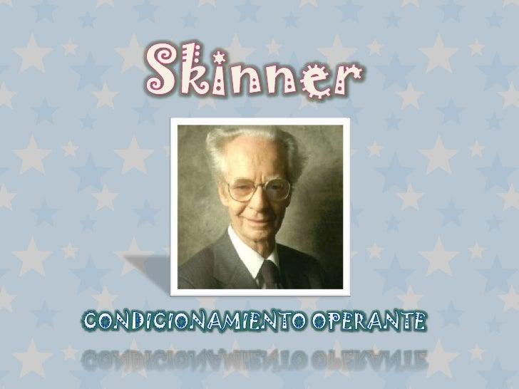Skinner<br />CONDICIONAMIENTO OPERANTE<br />