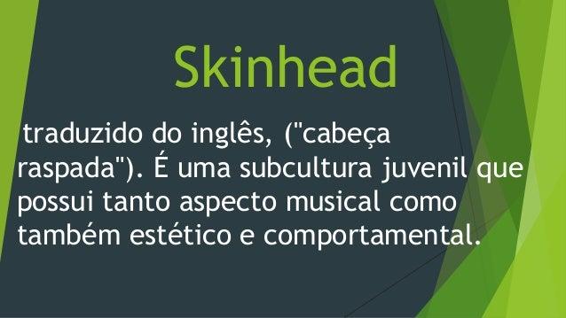 """Skinhead traduzido do inglês, (""""cabeça raspada""""). É uma subcultura juvenil que possui tanto aspecto musical como também es..."""
