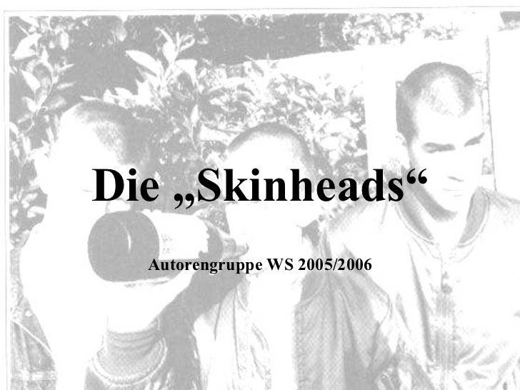 "Die ""Skinheads"" Autorengruppe WS 2005/2006"
