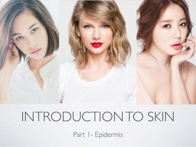 INTRODUCTIONTO SKIN Part 1- Epidermis