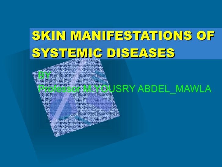SKIN MANIFESTATIONS OF SYSTEMIC DISEASES BY Professor M.YOUSRY ABDEL_MAWLA