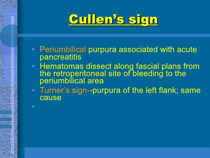 Cullen's sign   <ul><li>Periumbilical  purpura associated with acute pancreatitis  </li></ul><ul><li>Hematomas dissect alo...