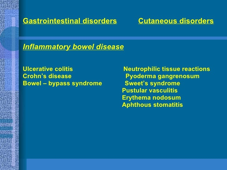 <ul><li>Gastrointestinal disorders   Cutaneous disorders   </li></ul><ul><li>Inflammatory bowel disease   </li></ul><ul><l...