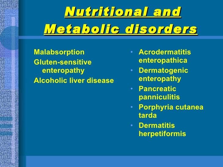 <ul><li>Malabsorption </li></ul><ul><li>Gluten-sensitive enteropathy </li></ul><ul><li>Alcoholic liver disease </li></ul><...