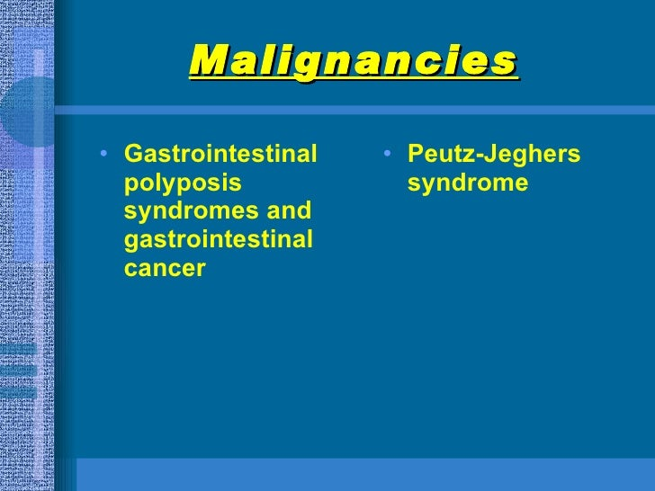Malignancies   <ul><li>Gastrointestinal polyposis syndromes and gastrointestinal cancer   </li></ul><ul><li>Peutz-Jeghers ...