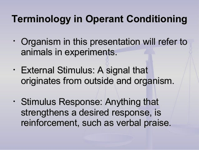 Terminology in Operant ConditioningTerminology in Operant Conditioning • Organism in this presentation will refer toOrgani...