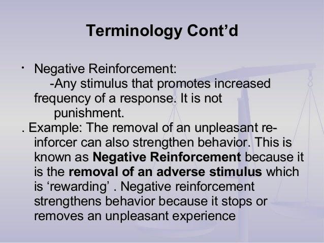 Terminology Cont'dTerminology Cont'd • Negative Reinforcement:Negative Reinforcement: -Any stimulus that promotes increase...