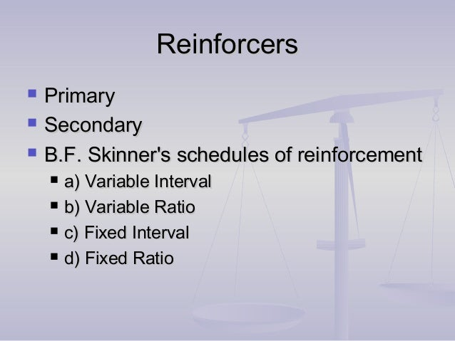 ReinforcersReinforcers  PrimaryPrimary  SecondarySecondary  B.F. Skinner's schedules of reinforcementB.F. Skinner's sch...