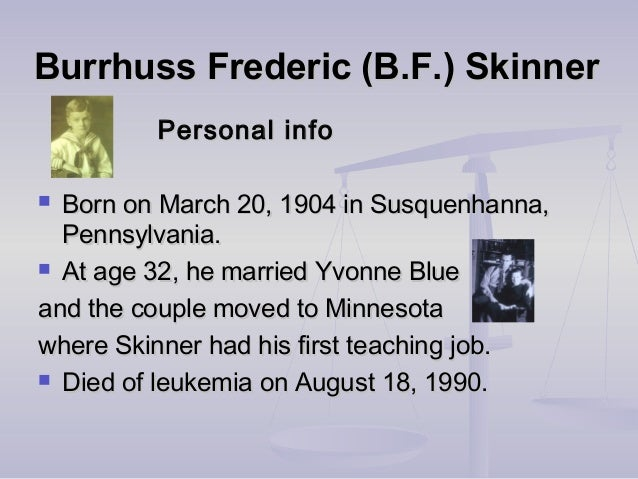 Burrhuss Frederic (B.F.) SkinnerBurrhuss Frederic (B.F.) Skinner Personal infoPersonal info  Born on March 20, 1904 in Su...