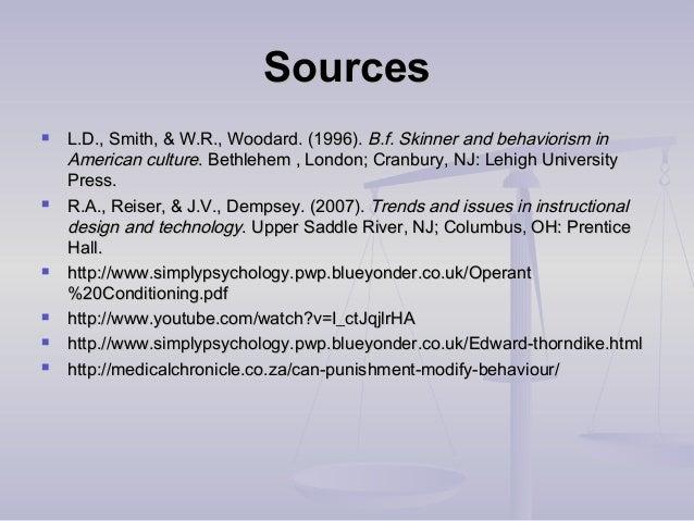 Sources cont'dSources cont'd  http://www.bfskinner.orghttp://www.bfskinner.org  http://www.pbs.org/wgbh/aso/databank/ent...