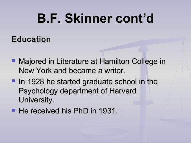 B.F. Skinner cont'dB.F. Skinner cont'd EducationEducation  Majored in Literature at Hamilton College inMajored in Literat...