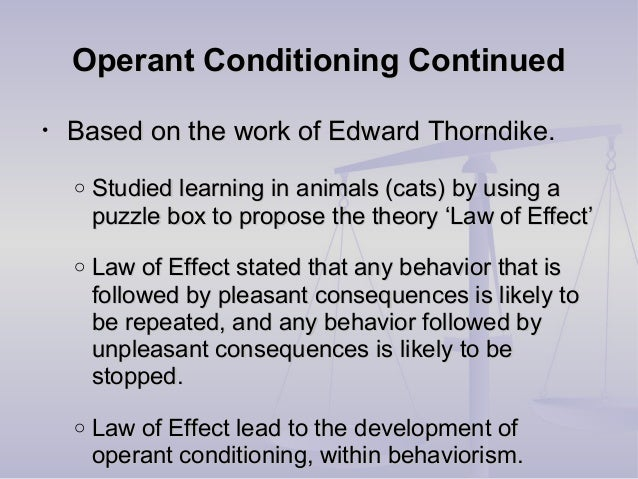 Operant Conditioning ContinuedOperant Conditioning Continued • Based on the work of Edward Thorndike.Based on the work of ...