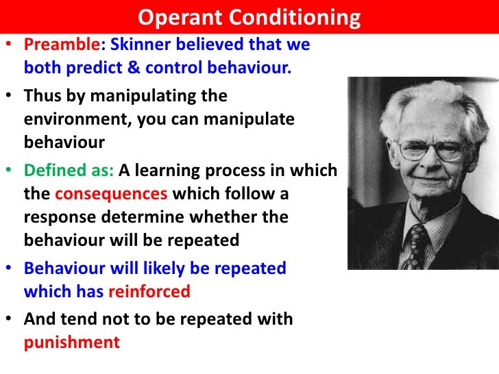 b f skinner operant conditioning Introduction the term operant conditioning 1 was coined by b f skinner in 1937 in the context of reflex physiology, to differentiate what he was interested in.