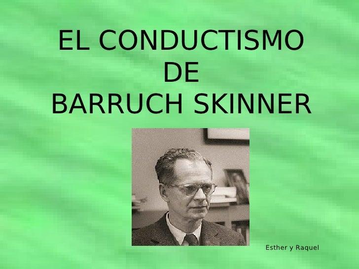 EL CONDUCTISMO DE BARRUCH SKINNER Esther y Raquel