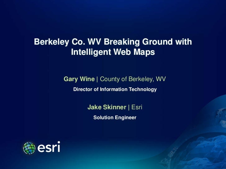 Berkeley Co. WV Breaking Ground with         Intelligent Web Maps      Gary Wine | County of Berkeley, WV         Director...