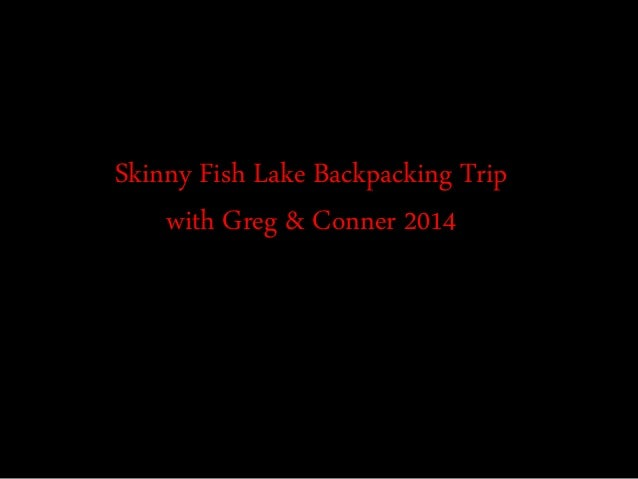 Skinny Fish Lake Backpacking Trip with Greg & Conner 2014