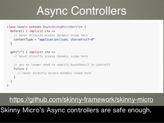 Skinny Micro s Async controllers are safe enough. https://github.com/skinny-framework/skinny-micro Async Controllers