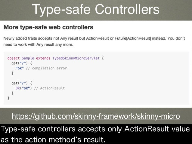 Type-safe controllers accepts only ActionResult value as the action method s result. https://github.com/skinny-framework/s...
