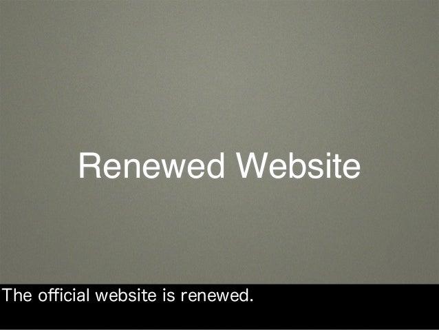 Renewed Website The official website is renewed.