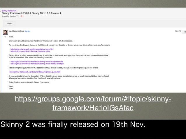 https://groups.google.com/forum/#!topic/skinny- framework/Ha1oIGsAfac Skinny 2 was finally released on 19th Nov.