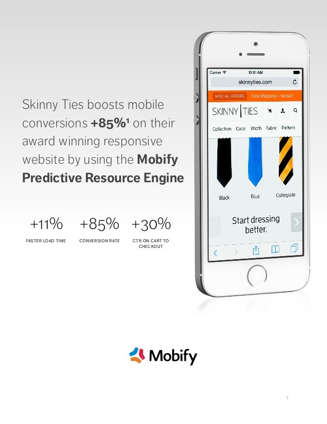 1 Skinny Ties boosts mobile conversions +85%1 on their award winning responsive website by using the Mobify Predictive...