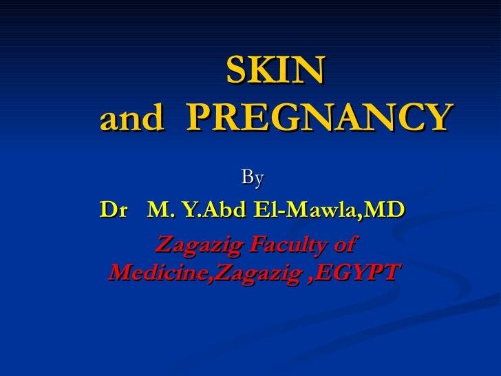 SKIN and  PREGNANCY By Dr  M. Y.Abd El-Mawla,MD Zagazig Faculty of Medicine,Zagazig ,EGYPT