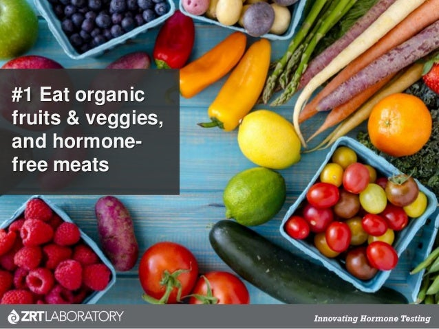 #1 Eat organic fruits & veggies, and hormone- free meats