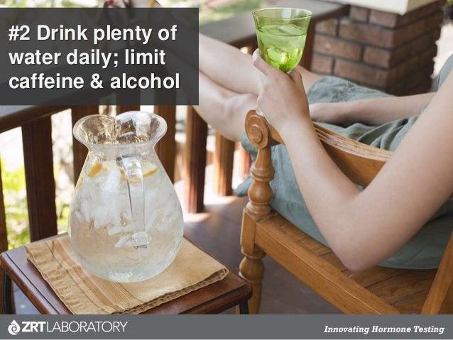#2 Drink plenty of water daily; limit caffeine & alcohol