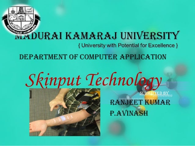 DEPARTMENT OF COMPUTER APPLICATION Skinput TechnologySUbMITTED by RANjEET KUMAR P.AvINASh