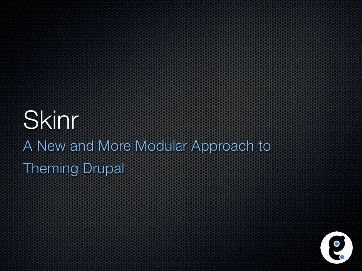 Skinr A New and More Modular Approach to Theming Drupal
