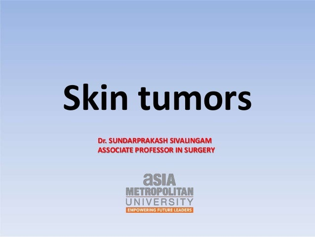 Skin tumors Dr. SUNDARPRAKASH SIVALINGAM ASSOCIATE PROFESSOR IN SURGERY