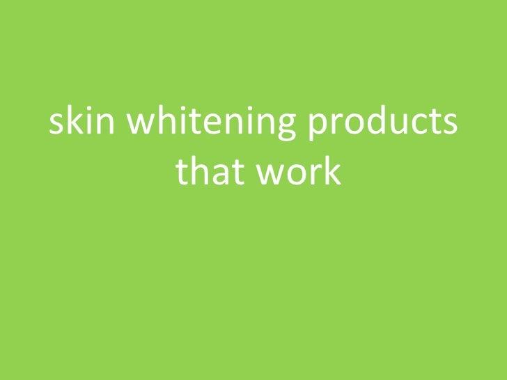 <ul><li>skin whitening products that work  </li></ul>
