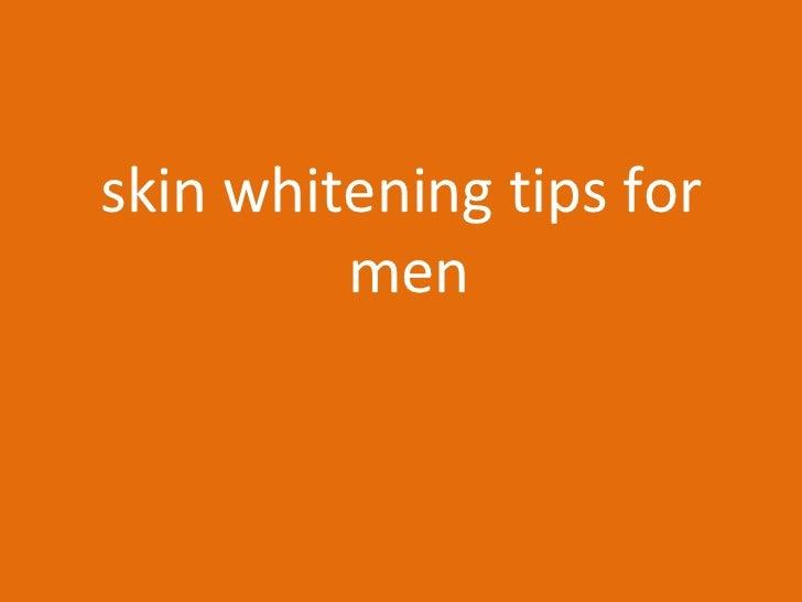 <ul><li>skin whitening tips for men  </li></ul>