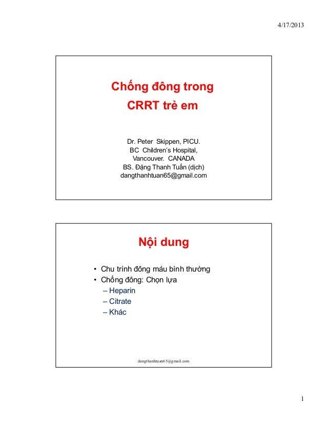 4/17/2013    Ch ng đông trong         CRRT tr em         Dr. Peter Skippen, PICU.          BC Children's Hospital,        ...