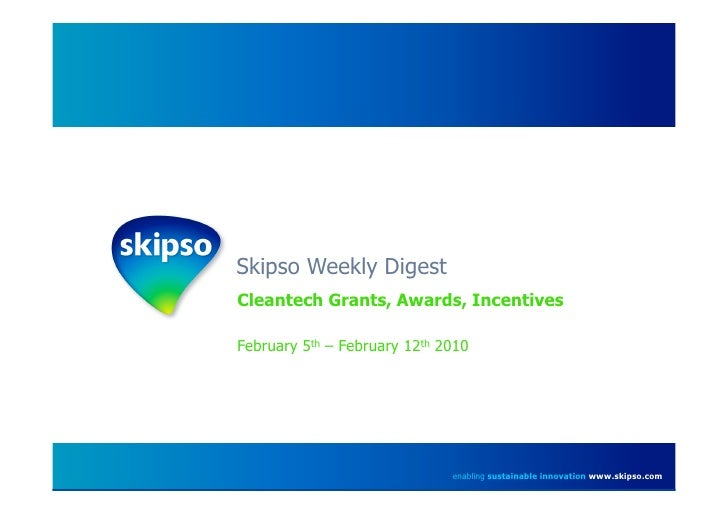 Skipso Weekly Digest Cleantech Grants, Awards, Incentives  February 5th – February 12th 2010                              ...